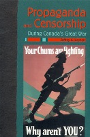 Propaganda & Censorship During Canada's Great War Cover