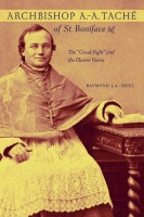 "Archbishop A.-A. Taché of St. Boniface: The ""Good Fight"" and the Illusive Vision Cover"